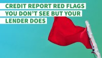 6 Credit Report Red Flags You Don't See — But Your Lender Does