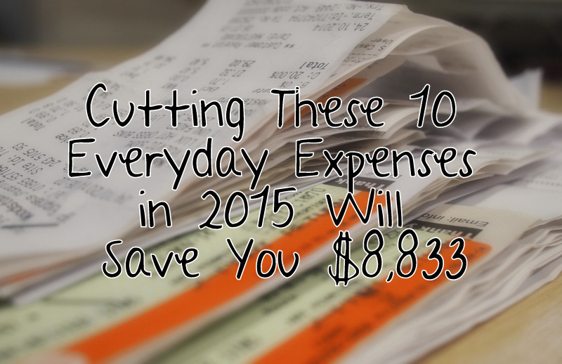 Cutting These 10 Everyday Expenses in 2015 Will Save You $8,833