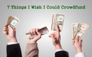 7 crowdfund wishes