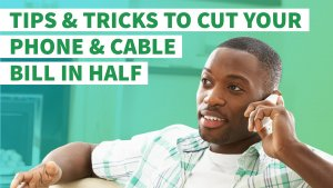 Tips and Tricks to Cut Your Phone and Cable Bill in Half