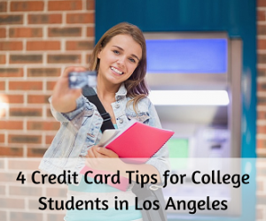4 Credit Card Tips for College Students in Los Angeles
