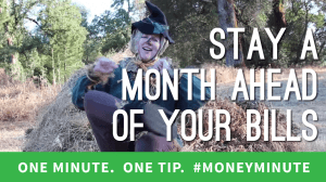 stay a month ahead of your bills