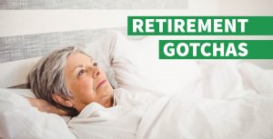 Watch Out for These Retirement Gotchas