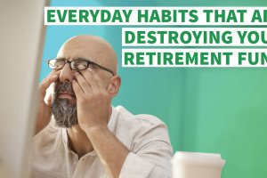 13 Everyday Habits That Destroy Your Retirement Fund