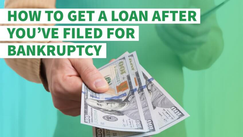 How to Get a Loan After You've Filed for Bankruptcy