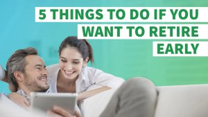 You Must Do These 5 Things If You Want to Retire Early