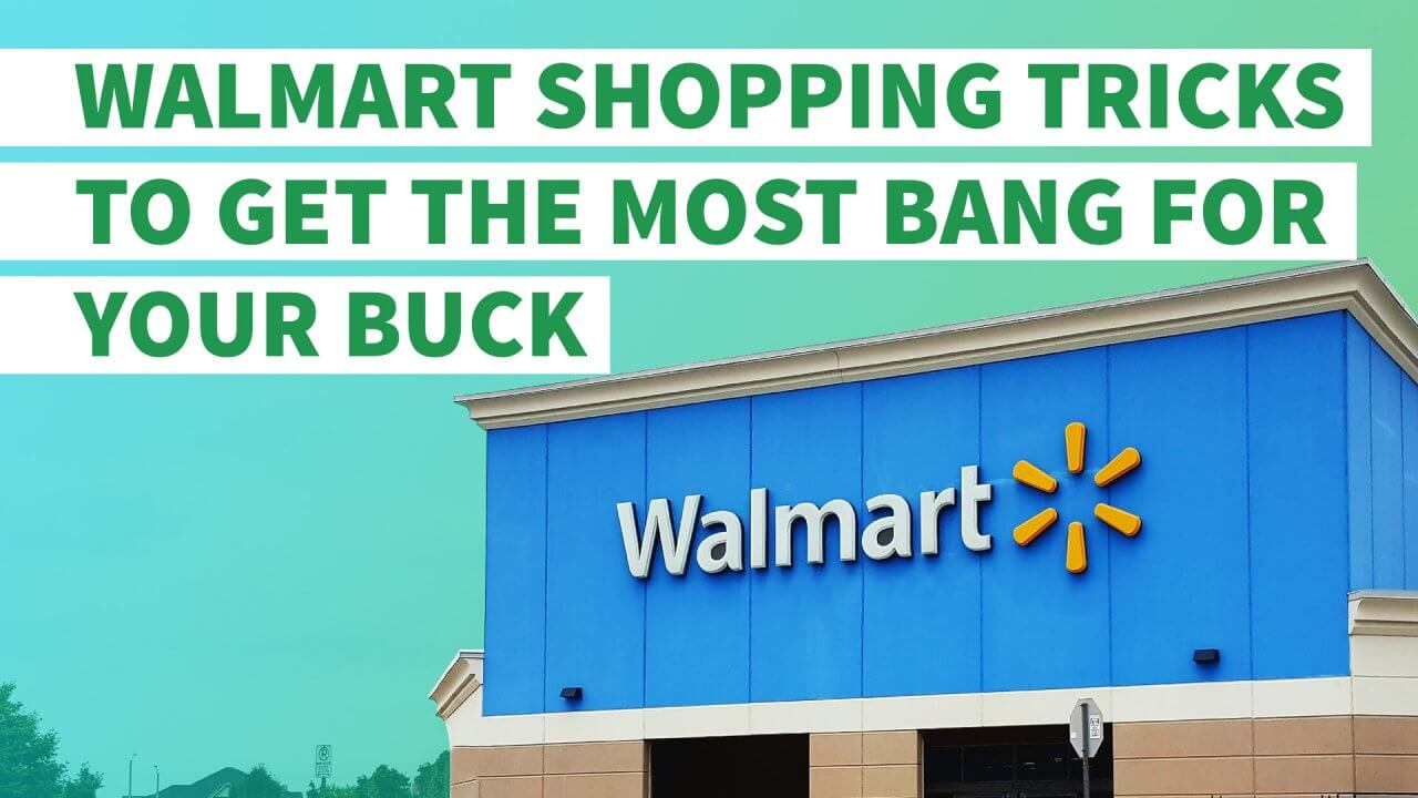 Walmart Shopping Tricks to Get the Most Bang for Your Buck