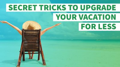 7 Secret Tricks to Upgrade Your Vacation for Less