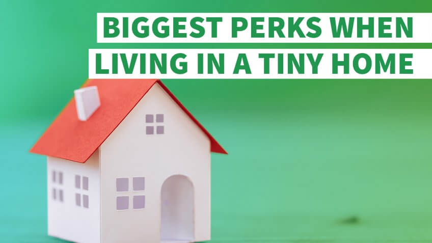 10 Biggest Perks When Living in a Tiny Home