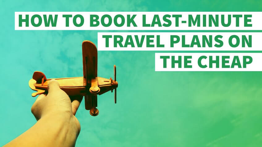 How to Book Last-Minute Travel Plans on the Cheap
