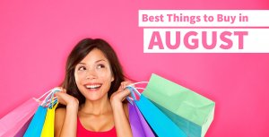 Best and Worst Things to Buy in August