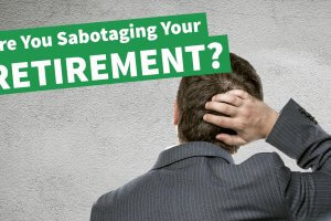 11 Ways You're Sabotaging Your Retirement