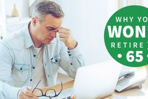 8 Reasons You Won't Retire at 65