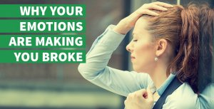 Why Your Emotions Are Making You Broke