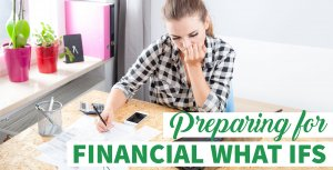 How to Prepare for the Financial What Ifs in Life