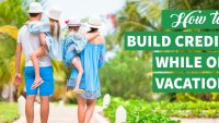 Ways to Build Your Credit While Vacationing