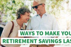 6 Ways to Make Your Retirement Savings Last