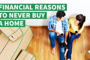 6 Financial Reasons to Never Buy a Home