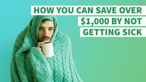 How You Can Save Over $1,000 by Not Getting Sick