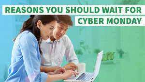Be Patient: 6 Reasons You Should Wait for Cyber Monday
