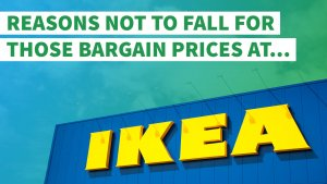 Reasons Not to Fall for Those Bargain Prices at IKEA