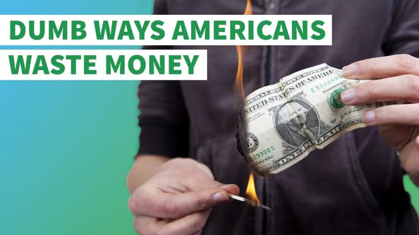 6 Really Dumb Ways Americans Waste Money