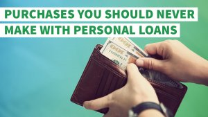 6 Purchases You Should Never Make With Personal Loans