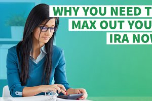 Why You Need to Max Out Your IRA