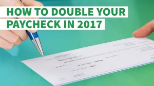 How to Double Your Paycheck in 2017