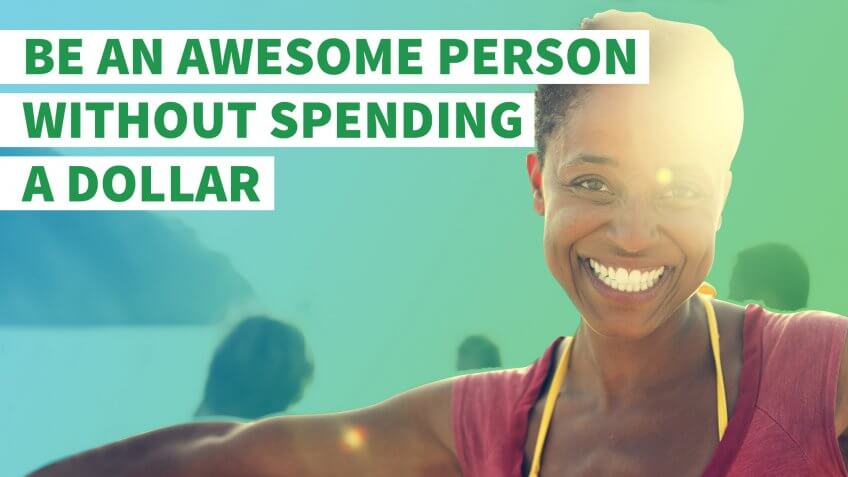 How to Be an Awesome Human Being — Without Spending a Dollar