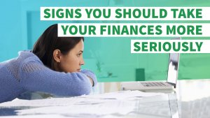 Signs You Should Start Taking Your Finances More Seriously