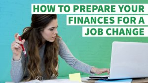 How to Prepare Your Finances for a Job Change