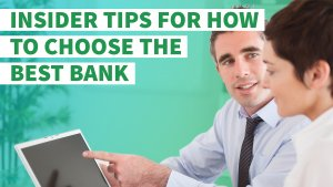 Insider Tips for How to Choose the Best Bank