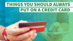 7 Things You Should Always Put on a Credit Card