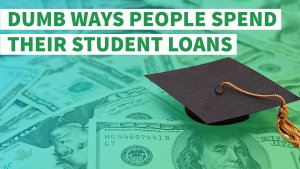 Dumb Ways People Spend Their Student Loans