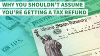 Why You Shouldn't Assume You're Getting a Tax Refund