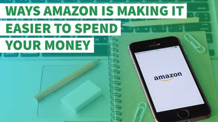 7 Ways Amazon Is Making It Easier to Spend Your Money