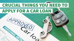 5 Crucial Things You Need to Apply for a Car Loan