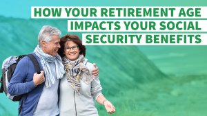 How Your Retirement Age Impacts Your Social Security Benefits