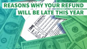 6 Reasons Why Your Refund Will Be Late This Year