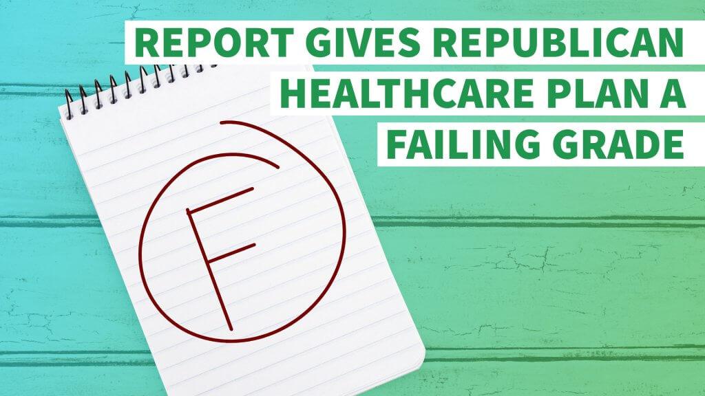 Full Coverage Auto Insurance >> Report Gives Republican Healthcare Plan a Failing Grade ...