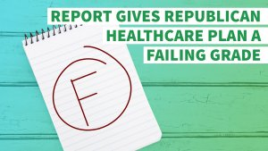 Report Gives Republican Healthcare Plan a Failing Grade