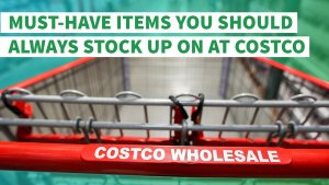 7 Must-Have Items You Should Always Stock Up on at Costco