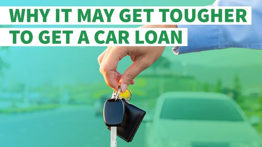 Thinking of Taking Out an Auto Loan? Here's Why It May Be Harder to Do So