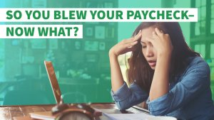So You Blew Your Paycheck — Now What?