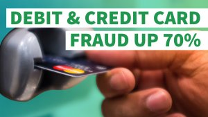 Debit and Credit Card Fraud Soars 70%