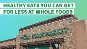 8 Healthy Eats You Can Get for Less at Whole Foods