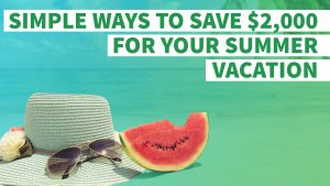 7 Simple Ways to Save $2,000 for Your Summer Vacation