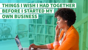 5 Things I Wish I Had Together Before I Started My Own Business