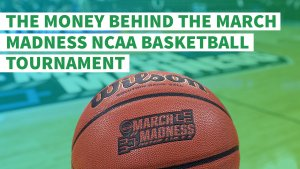 The Money Behind the March Madness NCAA Basketball Tournament
